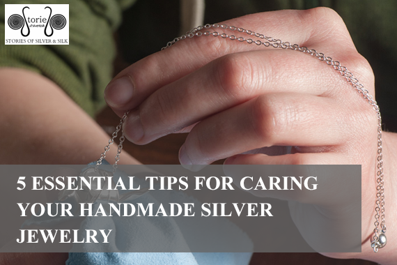 5 Essential Tips for Caring Your Handmade Silver Jewelry