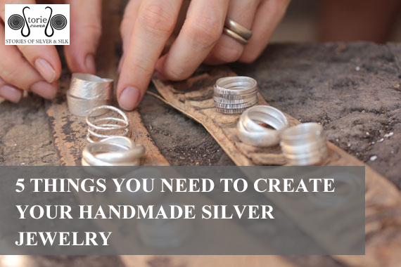 5 Things You Need to Create Your Handmade Silver Jewelry