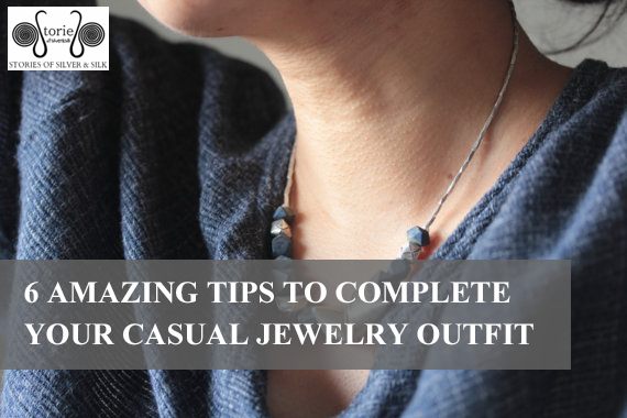 6 Amazing Tips to Complete Your Casual Jewelry Outfit